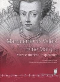 Catherine Magnien et Eliane Viennot - De Marguerite de Valois à la reine Margot - Autrice, mécène, inspiratrice.