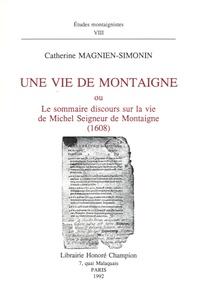 Catherine Magnien-Simonin - Une Vie de Montaigne ou le sommaire discours sur la vie de Michel, seigneur de Montaigne, 1608.