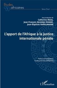 Catherine Maia et Jean-François Akandji-Kombé - L'apport de l'Afrique à la justice internationale pénale.