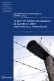 Catherine Maia et Robert Kolb - La protection des prisonniers de guerre en droit international humanitaire.