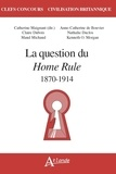 Catherine Maignant et  Collectif - La question du Home Rule - 1870-1914.
