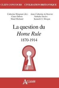 Catherine Maignant et  Collectif - La question du Home Rule - 1870-1914.
