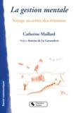 Catherine Maillard - La Gestion Mentale - Voyage au centre des émotions.