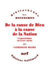 Catherine Maire - De la cause de Dieu à la cause de la Nation - Le jansénisme au XVIIIe siècle.