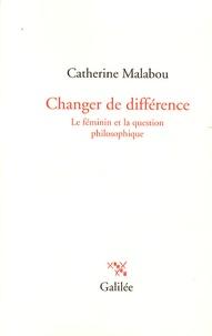 Catherine Malabou - Changer de différence - Le féminin et la question philosophique.