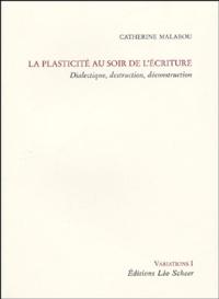 Catherine Malabou - La plasticité au soir de l'écriture - Dialectique, destruction, déconstruction.