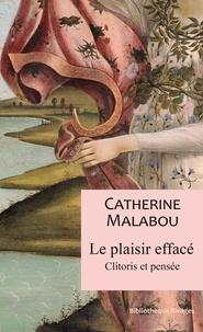 Catherine Malabou - Le plaisir effacé - Clitoris et pensée.