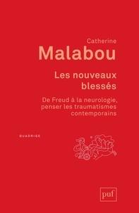 Catherine Malabou - Les nouveaux blessés - De Freud à la neurologie, penser les traumatismes contemporains.