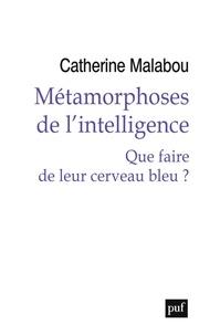 Catherine Malabou - Métamorphoses de l'intelligence - Que faire de leur cerveau bleu ?.