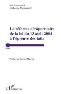 Catherine Mamontoff - La réforme aéroportuaire de la loi du 13 août 2004 à l'épreuve des faits.