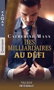 Catherine Mann - Des milliardaires au défi Intégrale : Un secret sur le rivage ; Quelques jours pour s'aimer ; L'enfant du Dr Carlos Medina.