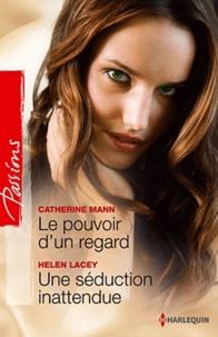 Catherine Mann et Helen Lacey - Le pouvoir d'un regard ; Une séduction inattendue.