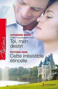 Catherine Mann et Victoria Pade - Toi, mon destin - Cette irrésistible étincelle - T3 - Un serment pour la vie.