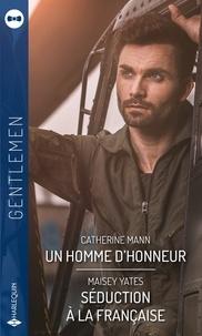 Catherine Mann et Maisey Yates - Un homme d'honneur - Séduction à la française.