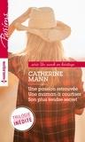 Catherine Mann - Un ranch en héritage - Une passion retrouvée - Une maman à courtiser - Son plus tendre secret.
