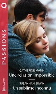 Catherine Mann et Susannah Erwin - Une relation impossible ; Un sublime inconnu.