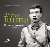 Catherine Marchand - Victor Iturria, du fronton de Sare aux SAS, une vie pour la France.