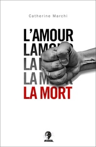 Catherine Marchi - L'amour, la mort.
