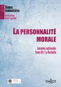 Catherine Marie et Renaud Mortier - La personnalité morale - Journées nationales, Tome 12 : La Rochelle.