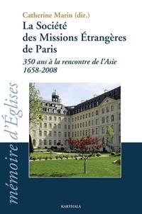 Catherine Marin - La Société des Missions Etrangères de Paris - 350 ans à la rencontre de l'Asie 1658-2008.