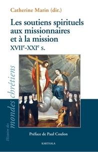 Catherine Marin - Les soutiens spirituels aux missionnaires et à la mission XVIIe - XXIe s..