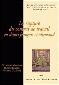 Catherine Marraud et Francis Kessler - La rupture du contrat de travail en droits français et allemand.