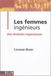 Catherine Marry - Les femmes ingénieurs - Une révolution respectueuse.