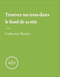 Catherine Martin - Trouver un trou dans le fond de sa tête.