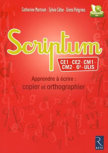 Scriptum CE1 - CE2 - CM1 - CM2 - 6e - ULIS. Apprendre à écrire : copier et orthographier  avec 1 Cédérom