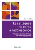Catherine Matha - Les attaques du corps à l'adolescence - Approche psychanalytique en clinique projective.