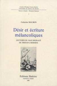 Catherine Maubon - Désir et écriture mélancolique - Lectures du Page disgracié de Tristan l'Hermite.