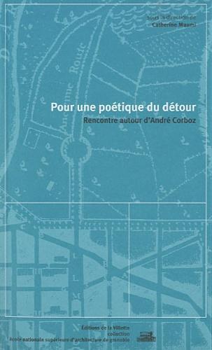 Catherine Maumi - Pour une poétique du détour - Rencontre autour d'André Corboz.