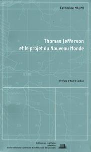Catherine Maumi - Thomas Jefferson et le projet du Nouveau Monde.