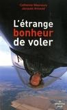 Catherine Maunoury et Jacques Arnould - L'étrange bonheur de voler.