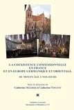 Catherine Maurer et Catherine Vincent - La coexistence confessionnelle en France et en Europe germanique et orientale - Du Moyen Age à nos jours.