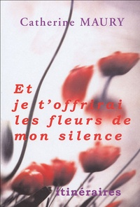 Catherine Maury - Et je t'offrirai les fleurs de mon silence....