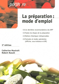 Catherine Mautrait et Robert Raoult - La préparation : mode d'emploi (officine, sous-traitance et BP).
