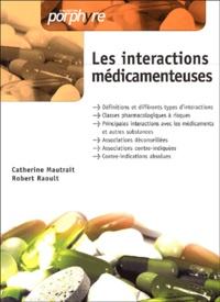 Catherine Mautrait et Robert Raoult - Les interactions médicamenteuses.