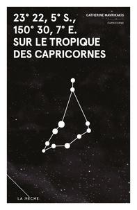 Catherine Mavrikakis - 23° 22, 5′ S., 150° 30, 7′ E. sur le tropique des Capricornes - Zodiaque.