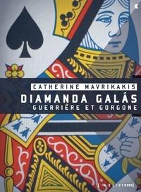 Catherine Mavrikakis - Diamanda Galas - Guerrière et gorgone.