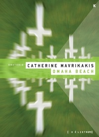 Catherine Mavrikakis - Omaha Beach - Oratorio.