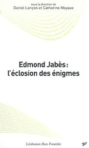 Catherine Mayaux et Daniel Lançon - Edmond Jabès : l'éclosion des énigmes.