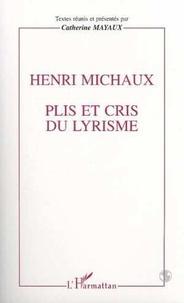 Catherine Mayaux et  Collectif - Henri Michaux - Plis et cris du lyrisme, actes du colloque de Besançon, novembre 1995.