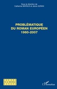Catherine Mayaux et Janos Szavai - Problématique du roman européen (1960-2007).