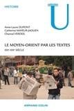 Catherine Mayeur-Jaouen et Anne-Laure Dupont - Le Moyen-Orient par les textes - 19e - 20e siècles.