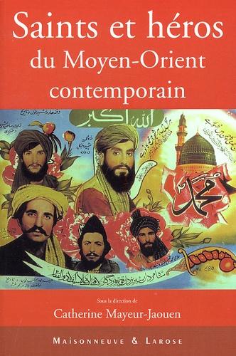 Catherine Mayeur-Jaouen - Saints et héros du Moyen-Orient contemporain.