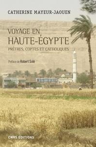 Catherine Mayeur-Jaouen - Voyage en Haute-Egypte - Prêtres, coptes et catholiques.