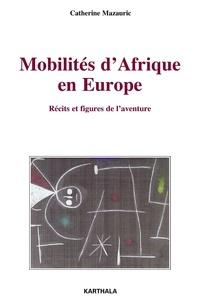 Catherine Mazauric - Mobilités d'Afrique en Europe - Récits et figures de l'aventure.