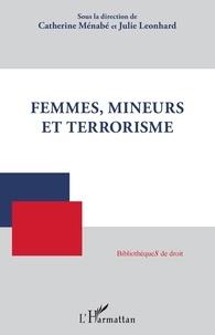 Catherine Ménabé et Julie Léonhard - Femmes, mineurs et terrorisme.