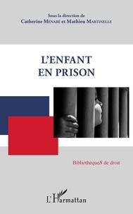 Catherine Ménabé et Mathieu Martinelle - L'enfant en prison.